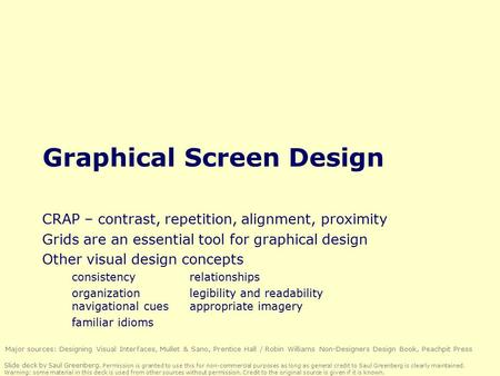 Graphical Screen Design CRAP – contrast, repetition, alignment, proximity Grids are an essential tool for graphical design Other visual design concepts.