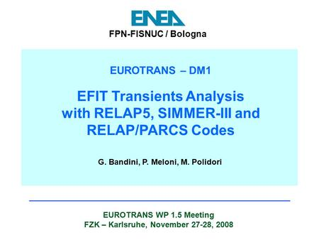 EUROTRANS WP 1.5 Meeting FZK – Karlsruhe, November 27-28, 2008 FPN-FISNUC / Bologna EUROTRANS – DM1 EFIT Transients Analysis with RELAP5, SIMMER-III and.