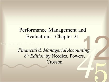 Performance Management and Evaluation – Chapter 21 Financial & Managerial Accounting, 8 th Edition by Needles, Powers, Crosson.