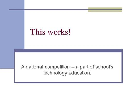 This works! A national competition – a part of school's technology education.