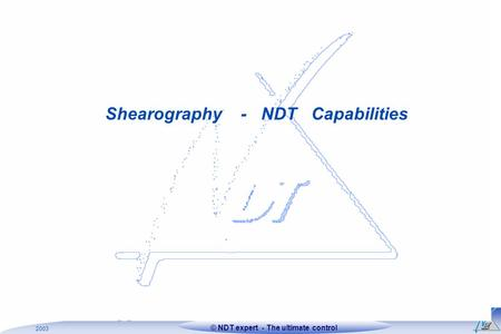1Xxxxxx Titre xxxx © NDT expertDate © NDT expert - The ultimate control 2003 Shearography - NDT Capabilities.