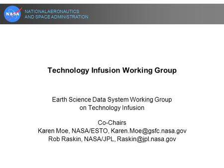 NATIONAL AERONAUTICS AND SPACE ADMINISTRATION Technology Infusion Working Group Earth Science Data System Working Group on Technology Infusion Co-Chairs.