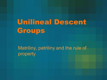 Unilineal Descent Groups Matriliny, patriliny and the rule of property.