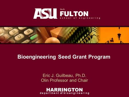 HARRINGTON d e p a r t m e n t of b I o e n g i n e e r i n g Eric J. Guilbeau, Ph.D. Olin Professor and Chair Bioengineering Seed Grant Program.