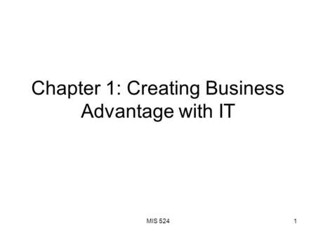 MIS 5241 Chapter 1: Creating Business Advantage with IT.
