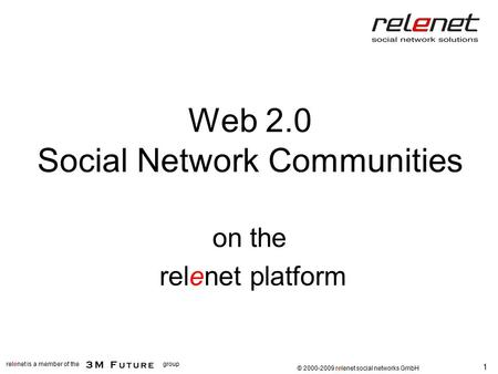 1 relenet is a member of thegroup  2000-2009 relenet GmbH Web 2.0 Social Network <strong>Communities</strong> on the relenet platform © 2000-2009 relenet social networks.