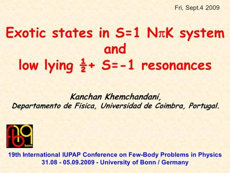 Exotic states in S=1 N  K system and low lying ½+ S=-1 resonances Kanchan Khemchandani, Departamento de Fisica, Universidad de Coimbra, Portugal. 19th.