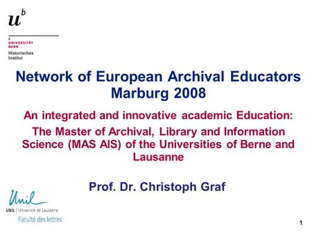 Historisches Institut 1 Network of European Archival Educators Marburg 2008 An integrated and innovative academic Education: The Master of Archival, Library.