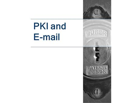 PKI and E-mail. E-mail Considerations Behind Firewall E-mail System Security On the Internet –Simple Mail Transfer Protocol (SMTP)