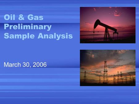 Oil & Gas Preliminary Sample Analysis March 30, 2006.