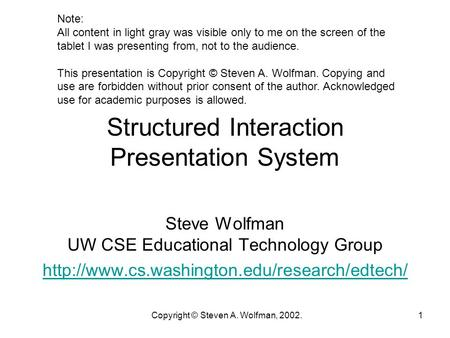 Copyright © Steven A. Wolfman, 2002.1 Structured Interaction Presentation System Steve Wolfman UW CSE Educational Technology Group