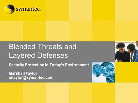 Blended Threats and Layered Defenses Security Protection in Today's Environment Marshall Taylor
