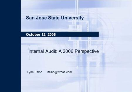 SJ State Operational Auditing BT 852 October 12, 2006 Page 1 San Jose State University October 12, 2006 Internal Audit: A 2006 Perspective Lynn Falbo