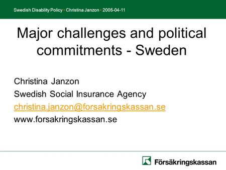 Presentationstitel Författare DatumSwedish Disability Policy Christina Janzon 2005-04-11 Christina Janzon Swedish Social Insurance Agency
