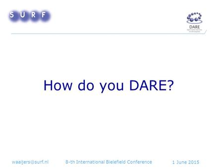1 June 2015 8-th International Bielefield Conference How do you DARE?