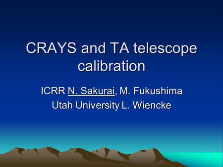 CRAYS and TA telescope calibration ICRR N. Sakurai, M. Fukushima Utah University L. Wiencke.