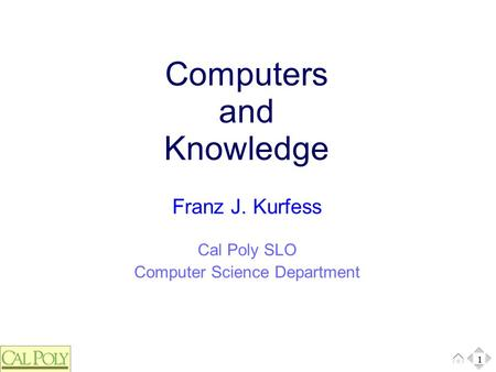 1 Cal Poly SLO Computer Science Department Franz J. Kurfess Computers and Knowledge 1.