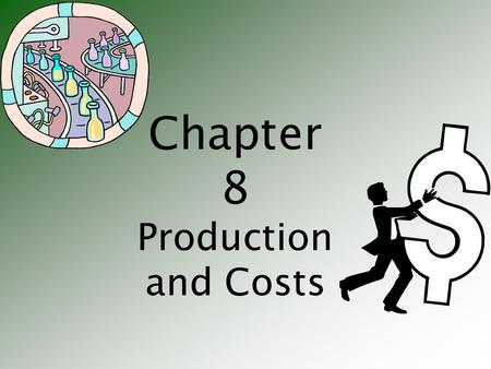 Chapter 8 Production and Costs