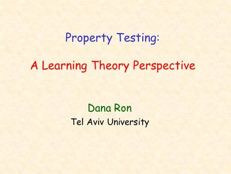 Property Testing: A Learning Theory Perspective Dana Ron Tel Aviv University.