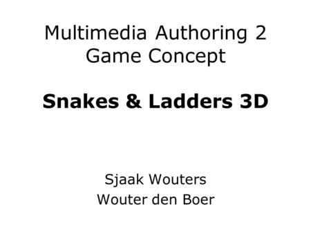 Multimedia Authoring 2 Game Concept Snakes & Ladders 3D Sjaak Wouters Wouter den Boer.
