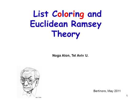 1 List Coloring and Euclidean Ramsey Theory TexPoint fonts used in EMF. Read the TexPoint manual before you delete this box.: A A A A Noga Alon, Tel Aviv.
