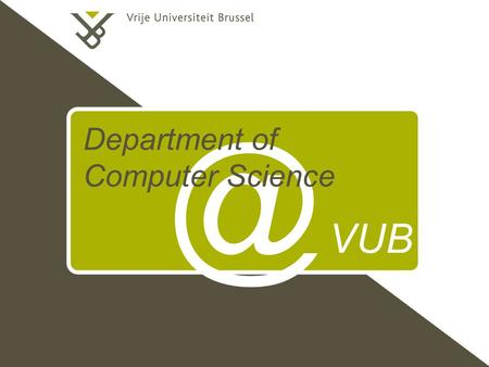 @ VUB Department of Computer Science. p. Department of Computer Science 80+ Researchers 10 professors 15 post-doc's 55 pre-doc's Software and Programming.