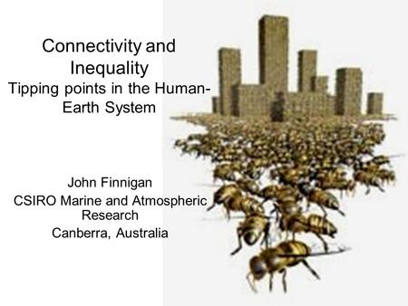 Connectivity and Inequality Tipping points in the Human- Earth System John Finnigan CSIRO Marine and Atmospheric Research Canberra, Australia.