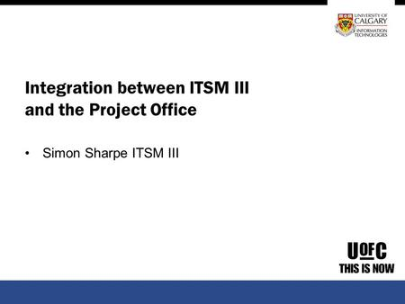 Integration between ITSM III and the Project Office Simon Sharpe ITSM III.