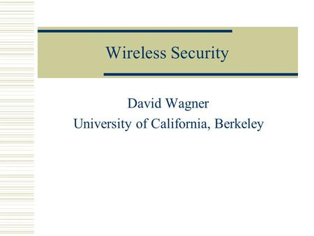 Wireless Security David Wagner University of California, Berkeley.