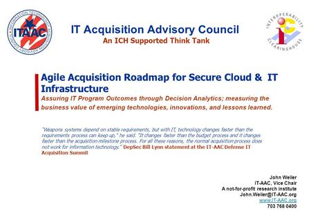 Agile Acquisition Roadmap for Secure Cloud & IT Infrastructure Assuring IT Program Outcomes through Decision Analytics; measuring the business value of.