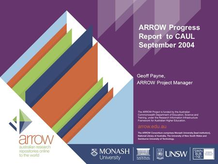 ARROW Progress Report to CAUL September 2004 Geoff Payne, ARROW Project Manager.