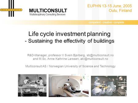 Competent - creative - complete MULTICONSULT Multidisciplinary Consulting Services Life cycle investment planning - Sustaining the effectivity of buildings.