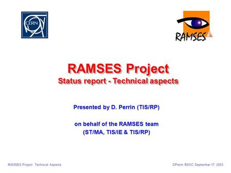 RAMSES Project Technical AspectsDPerrin RSOC September 17, 2003 RAMSES Project Status report - Technical aspects RAMSES Project Status report - Technical.
