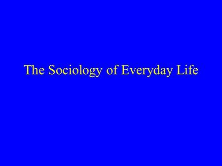 The Sociology of Everyday Life Our Selves in Social Interaction Status. –Refers to position in social hierarchy. –Is a relational term. Role. –Refers.