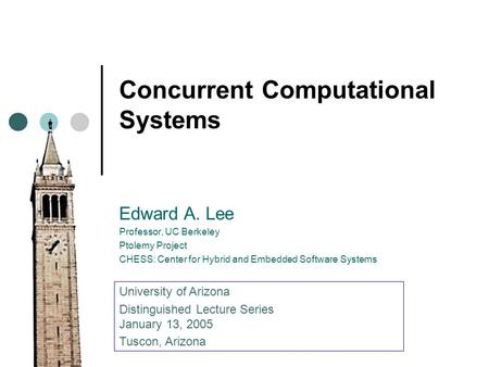 Concurrent Computational Systems Edward A. Lee Professor, UC Berkeley Ptolemy Project CHESS: Center for Hybrid and Embedded Software Systems University.