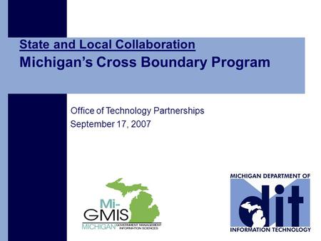 Office of Technology Partnerships September 17, 2007 State and Local Collaboration Michigan's Cross Boundary Program.