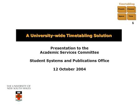 Timetabling 1 Presentation to the Academic Services Committee Student Systems and Publications Office 12 October 2004 A University-wide Timetabling Solution.