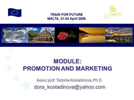 TRAIN FOR FUTURE MALTA, 21-24 April 2008 MODULE: PROMOTION AND MARKETING Assoc.prof. Todorka Kostadinova, Ph.D.