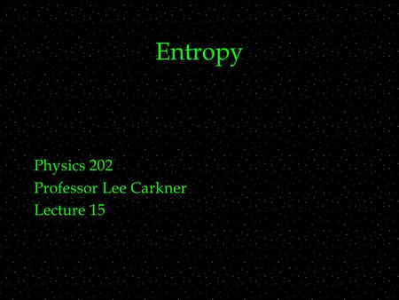 Entropy Physics 202 Professor Lee Carkner Lecture 15.