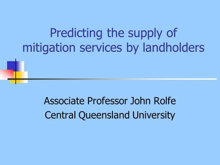 Predicting the supply of mitigation services by landholders Associate Professor John Rolfe Central Queensland University.