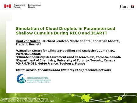 Simulation of Cloud Droplets in Parameterized Shallow Cumulus During RICO and ICARTT Knut von Salzen 1, Richard Leaitch 2, Nicole Shantz 3, Jonathan Abbatt.