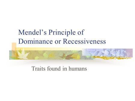 Mendel's Principle of Dominance or Recessiveness Traits found in humans.