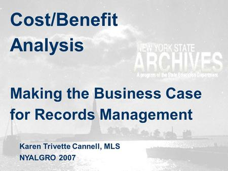 Cost/Benefit Analysis Making the Business Case for Records Management