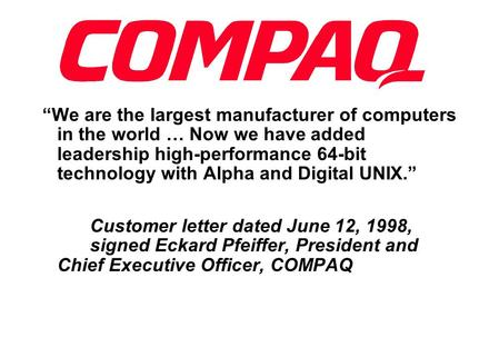 """We are the largest manufacturer of computers in the world … Now we have added leadership high-performance 64-bit technology with Alpha and Digital UNIX."""