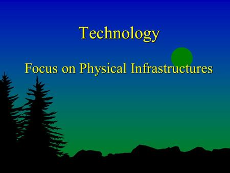 Technology Focus on Physical Infrastructures. Sustainable Development as Integration Industrial Ecology Technology Politics Society Environment Industrial.