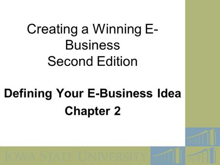 Creating a Winning E- Business Second Edition Defining Your E-Business Idea Chapter 2.