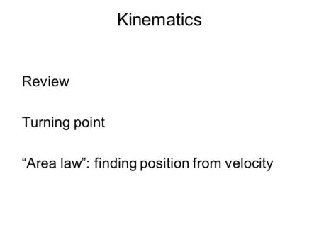 "Kinematics Review Turning point ""Area law"": finding position from velocity."