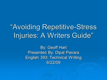 """Avoiding Repetitive-Stress Injuries: A Writers Guide"" By: Geoff Hart Presented By: Dipal Panara English 393: Technical Writing 6/22/09."