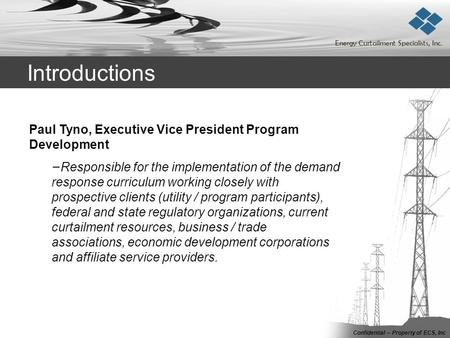 Introductions Energy Curtailment Specialists, Inc. Confidential – Property of ECS, Inc Paul Tyno, Executive Vice President Program Development − Responsible.