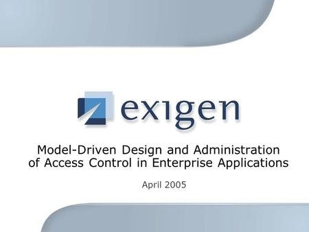 Model-Driven Design and Administration of Access Control in Enterprise Applications April 2005.
